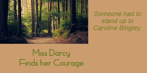 """Miss Darcy Finds her Courage"""