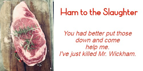 """Ham to the Slaughter"""